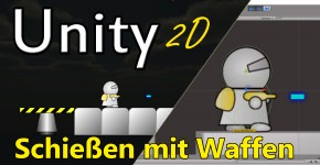 Unity 2D - Schiessen mit Waffen